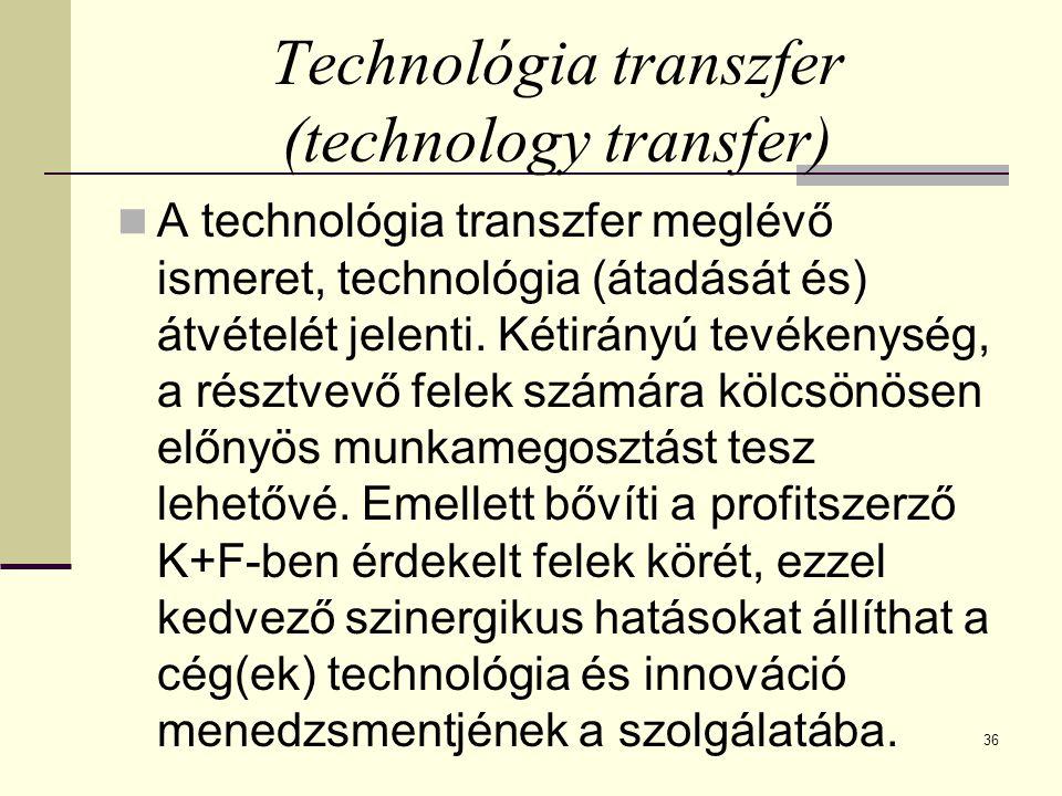 36 Technológia transzfer (technology transfer) A technológia transzfer meglévő ismeret, technológia (átadását és) átvételét jelenti. Kétirányú tevéken