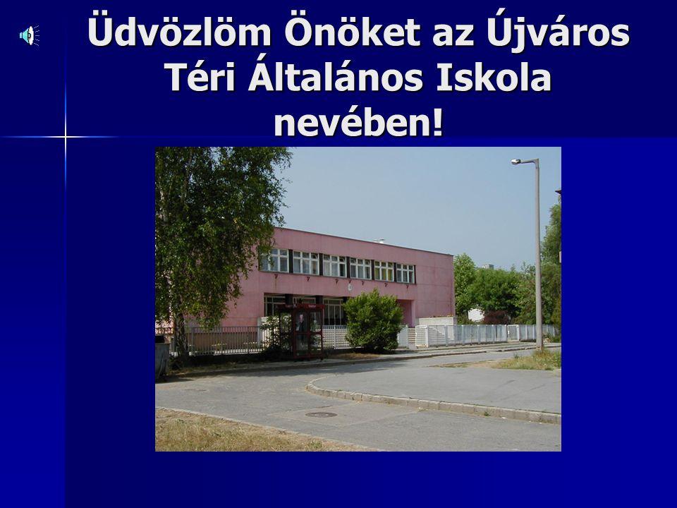 Üdvözlöm Önöket az Újváros Téri Általános Iskola nevében!