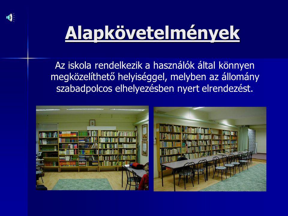 Alapkövetelmények Az iskola rendelkezik a használók által könnyen megközelíthető helyiséggel, melyben az állomány szabadpolcos elhelyezésben nyert elrendezést.