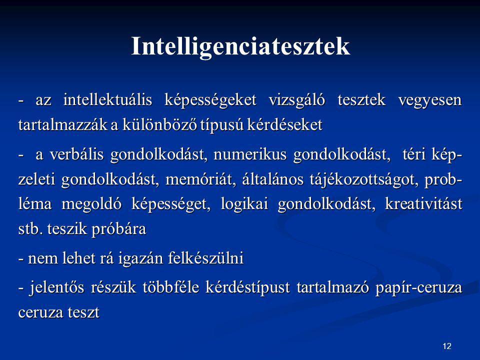 12 Intelligenciatesztek - az intellektuális képességeket vizsgáló tesztek vegyesen tartalmazzák a különböző típusú kérdéseket - a verbális gondolkodás