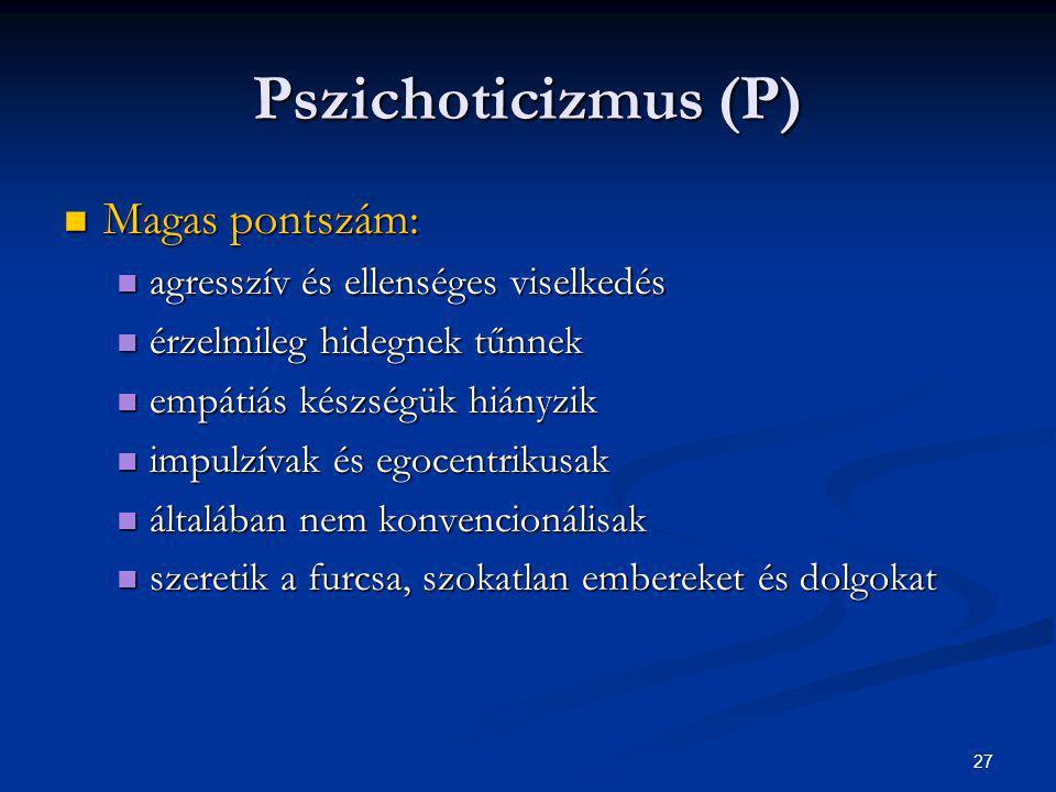 27 Pszichoticizmus (P) Magas pontszám: Magas pontszám: agresszív és ellenséges viselkedés agresszív és ellenséges viselkedés érzelmileg hidegnek tűnne