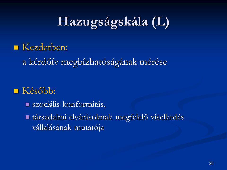 28 Hazugságskála (L) Kezdetben: Kezdetben: a kérdőív megbízhatóságának mérése Később: Később: szociális konformitás, szociális konformitás, társadalmi