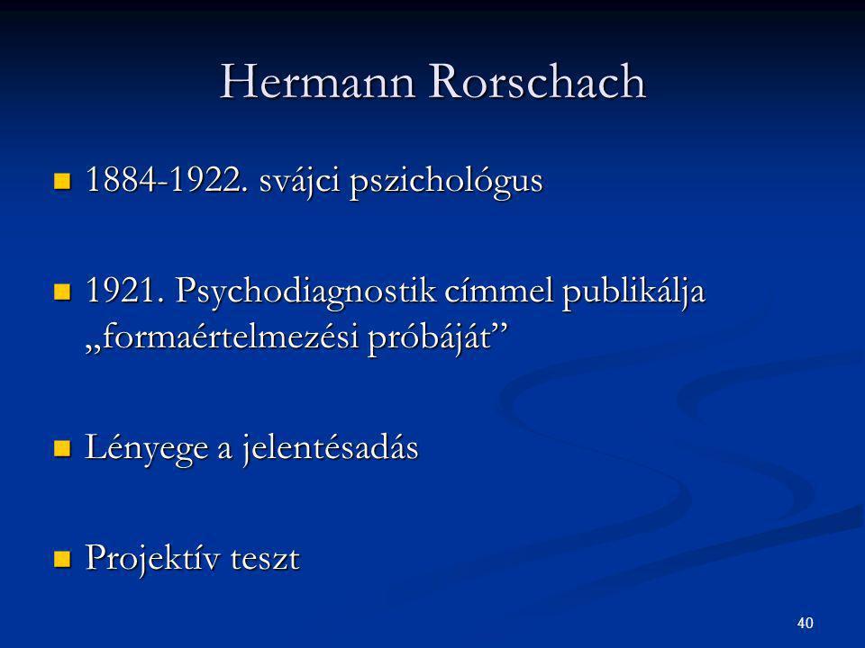 """40 Hermann Rorschach 1884-1922. svájci pszichológus 1884-1922. svájci pszichológus 1921. Psychodiagnostik címmel publikálja """"formaértelmezési próbáját"""