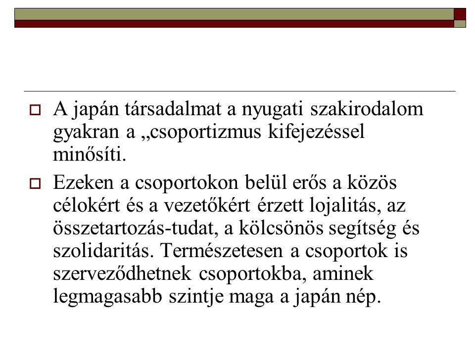 """ A japán társadalmat a nyugati szakirodalom gyakran a """"csoportizmus kifejezéssel minősíti."""