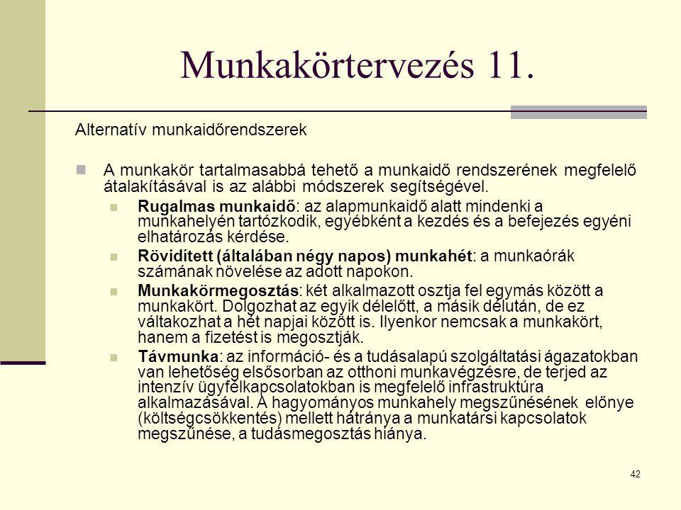42 Munkakörtervezés 11. Alternatív munkaidőrendszerek A munkakör tartalmasabbá tehető a munkaidő rendszerének megfelelő átalakításával is az alábbi mó