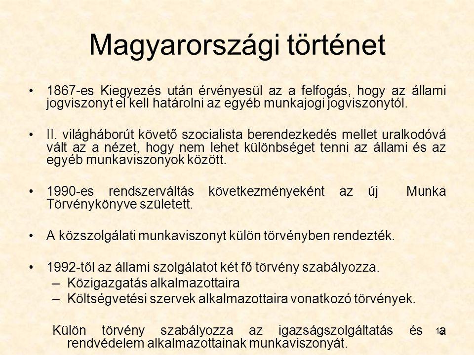 12 Magyarországi történet 1867-es Kiegyezés után érvényesül az a felfogás, hogy az állami jogviszonyt el kell határolni az egyéb munkajogi jogviszonyt