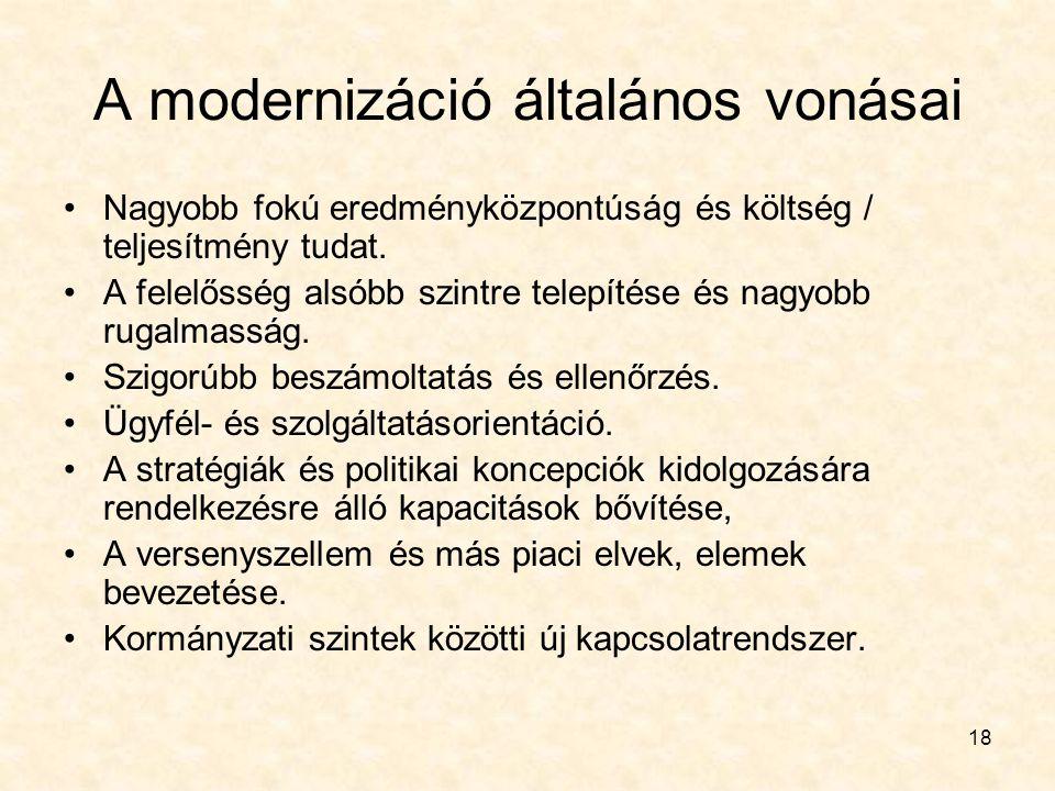 18 A modernizáció általános vonásai Nagyobb fokú eredményközpontúság és költség / teljesítmény tudat. A felelősség alsóbb szintre telepítése és nagyob