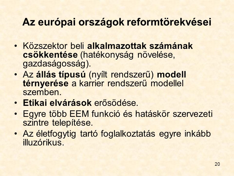 20 Az európai országok reformtörekvései Közszektor beli alkalmazottak számának csökkentése (hatékonyság növelése, gazdaságosság). Az állás típusú (nyí