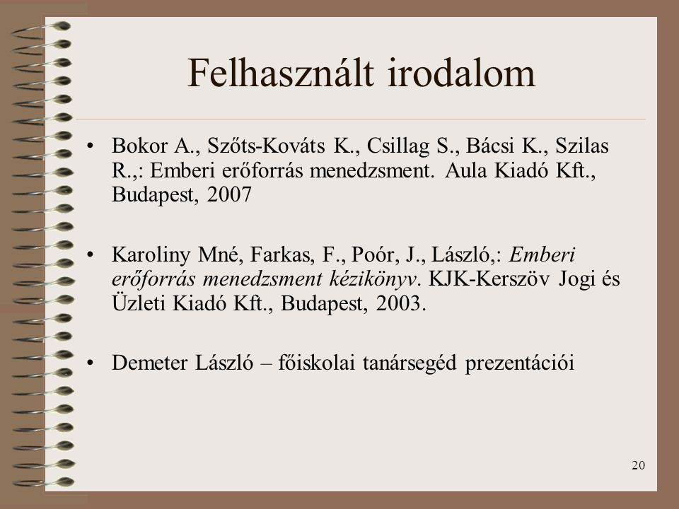 20 Bokor A., Szőts-Kováts K., Csillag S., Bácsi K., Szilas R.,: Emberi erőforrás menedzsment. Aula Kiadó Kft., Budapest, 2007 Karoliny Mné, Farkas, F.