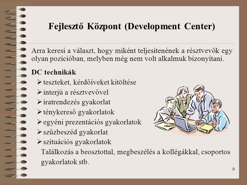 9 Fejlesztő Központ (Development Center) Arra keresi a választ, hogy miként teljesítenének a résztvevők egy olyan pozícióban, melyben még nem volt alk
