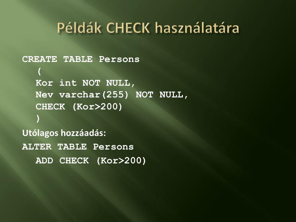 CREATE TABLE Persons ( Kor int NOT NULL, Nev varchar(255) NOT NULL, CHECK (Kor>200) ) Utólagos hozzáadás: ALTER TABLE Persons ADD CHECK (Kor>200)
