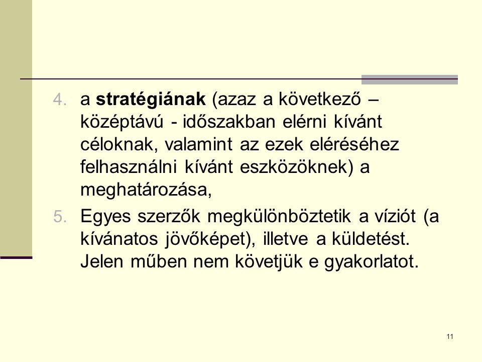 4. a stratégiának (azaz a következő – középtávú - időszakban elérni kívánt céloknak, valamint az ezek eléréséhez felhasználni kívánt eszközöknek) a me