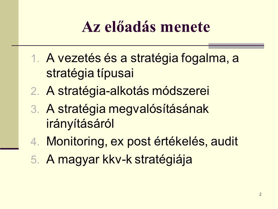 2 Az előadás menete 1. A vezetés és a stratégia fogalma, a stratégia típusai 2. A stratégia-alkotás módszerei 3. A stratégia megvalósításának irányítá