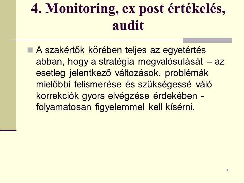 4. Monitoring, ex post értékelés, audit A szakértők körében teljes az egyetértés abban, hogy a stratégia megvalósulását – az esetleg jelentkező változ