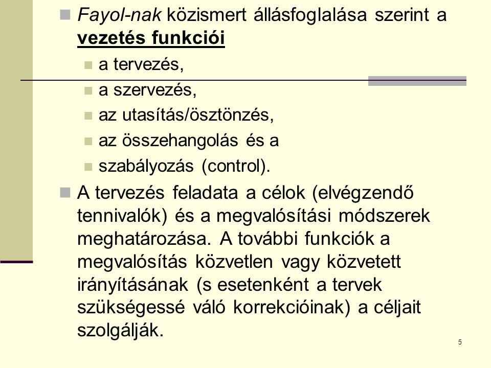Fayol-nak közismert állásfoglalása szerint a vezetés funkciói a tervezés, a szervezés, az utasítás/ösztönzés, az összehangolás és a szabályozás (contr