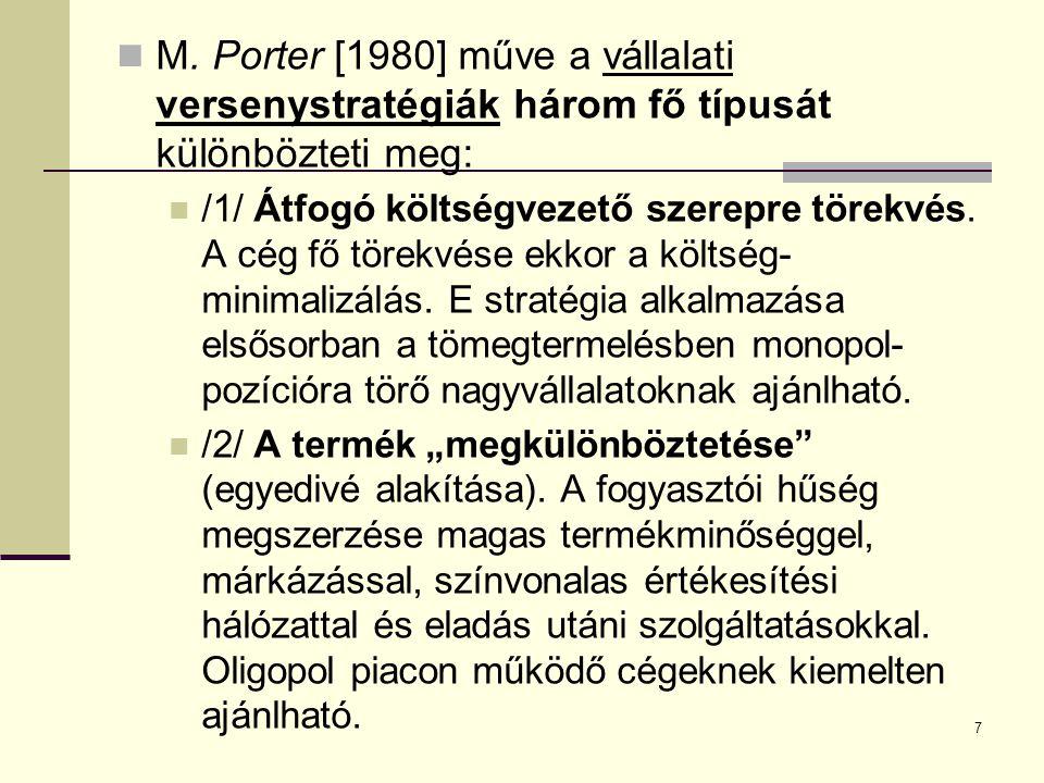 M. Porter [1980] műve a vállalati versenystratégiák három fő típusát különbözteti meg: /1/ Átfogó költségvezető szerepre törekvés. A cég fő törekvése