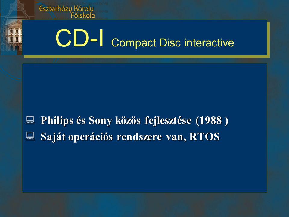 CD-I Compact Disc interactive  Philips és Sony közös fejlesztése (1988 )  Saját operációs rendszere van, RTOS