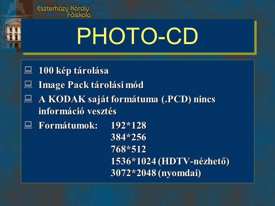 PHOTO-CD  100 kép tárolása  Image Pack tárolási mód  A KODAK saját formátuma (.PCD) nincs információ vesztés  Formátumok: 192*128 384*256 768*512