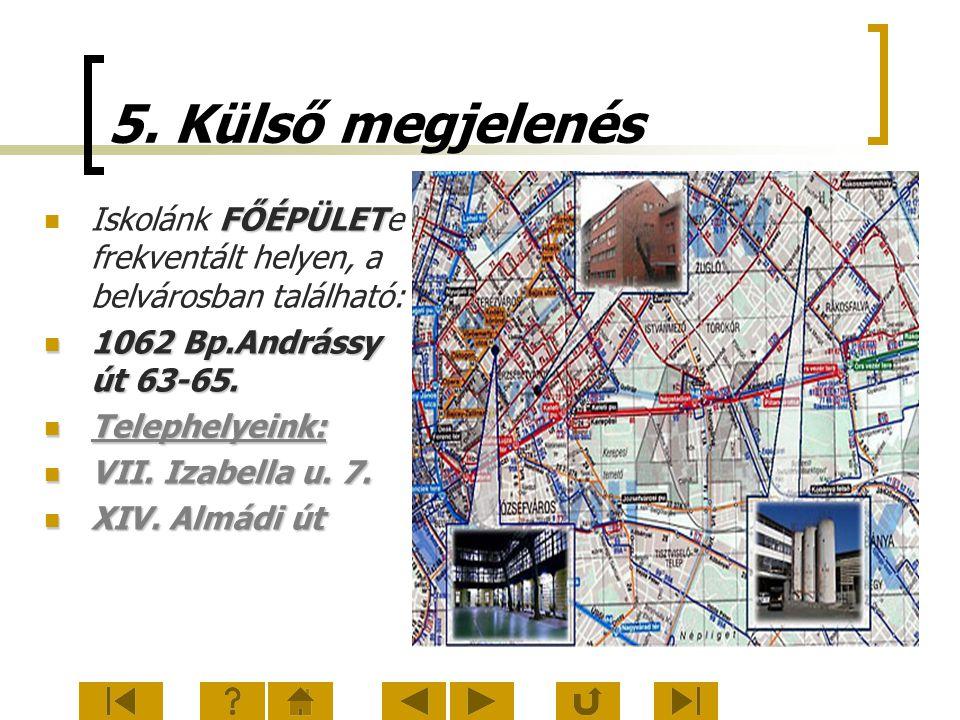 5. Külső megjelenés FŐÉPÜLET Iskolánk FŐÉPÜLETe frekventált helyen, a belvárosban található: 1062 Bp.Andrássy út 63-65. 1062 Bp.Andrássy út 63-65. Tel