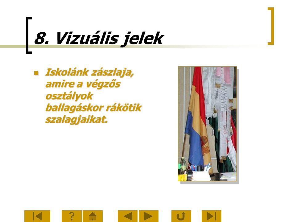 8. Vizuális jelek Iskolánk zászlaja, amire a végzős osztályok ballagáskor rákötik szalagjaikat. Iskolánk zászlaja, amire a végzős osztályok ballagásko