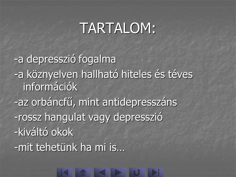 TARTALOM: -a depresszió fogalma -a köznyelven hallható hiteles és téves információk -az orbáncfű, mint antidepresszáns -rossz hangulat vagy depresszió