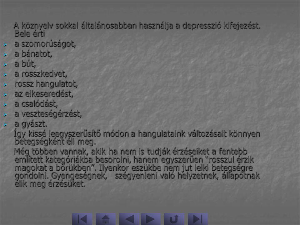 A köznyelv sokkal általánosabban használja a depresszió kifejezést. Bele érti A köznyelv sokkal általánosabban használja a depresszió kifejezést. Bele
