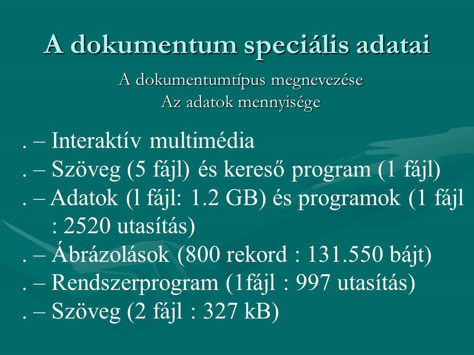 A dokumentum speciális adatai. – Interaktív multimédia. – Szöveg (5 fájl) és kereső program (1 fájl). – Adatok (l fájl: 1.2 GB) és programok (1 fájl :