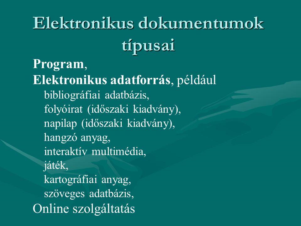 Elektronikus dokumentumok típusai Program, Elektronikus adatforrás, például bibliográfiai adatbázis, folyóirat (időszaki kiadvány), napilap (időszaki kiadvány), hangzó anyag, interaktív multimédia, játék, kartográfiai anyag, szöveges adatbázis, Online szolgáltatás