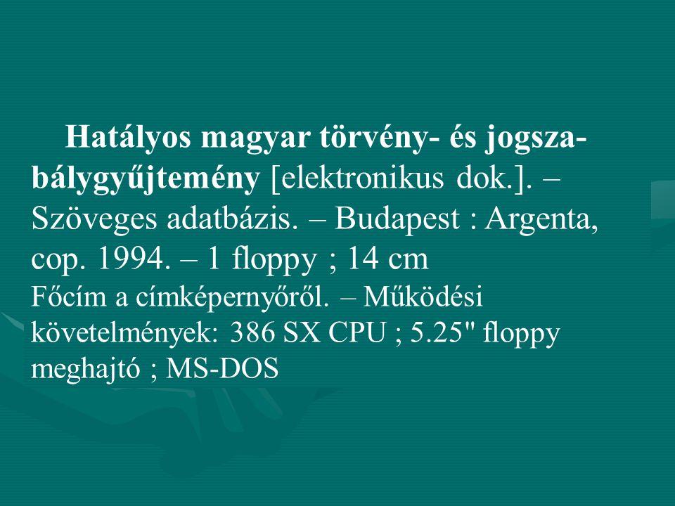 Hatályos magyar törvény- és jogsza- bálygyűjtemény [elektronikus dok.]. – Szöveges adatbázis. – Budapest : Argenta, cop. 1994. – 1 floppy ; 14 cm Főcí