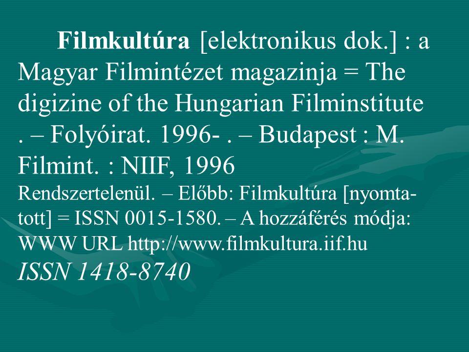 Filmkultúra [elektronikus dok.] : a Magyar Filmintézet magazinja = The digizine of the Hungarian Filminstitute. – Folyóirat. 1996-. – Budapest : M. Fi