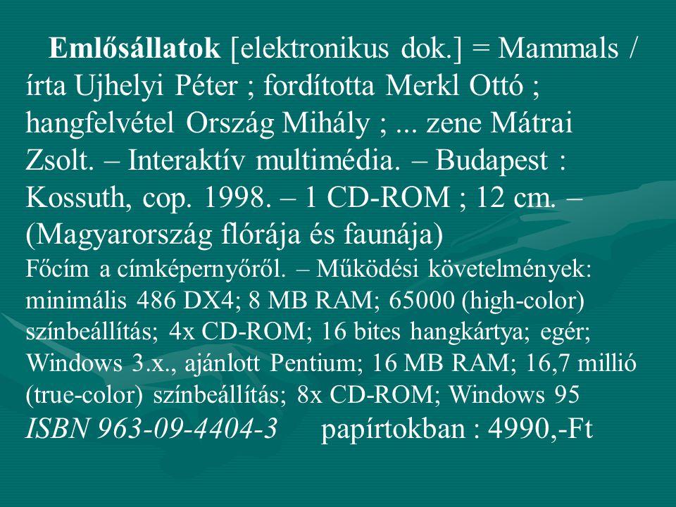 Emlősállatok [elektronikus dok.] = Mammals / írta Ujhelyi Péter ; fordította Merkl Ottó ; hangfelvétel Ország Mihály ;... zene Mátrai Zsolt. – Interak