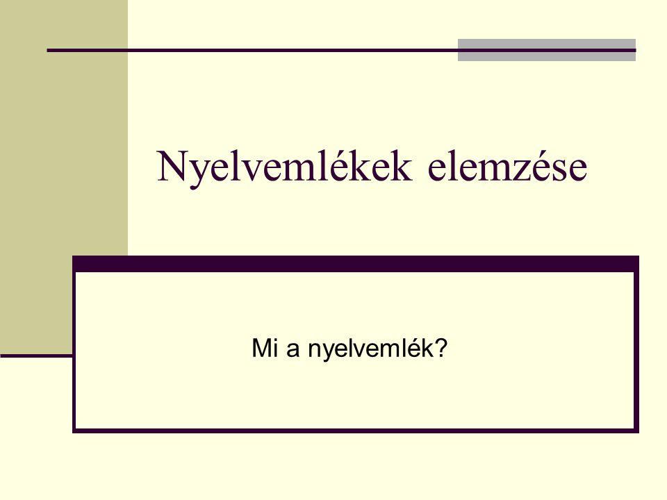 Nyelvemlékek elemzése Mi a nyelvemlék?