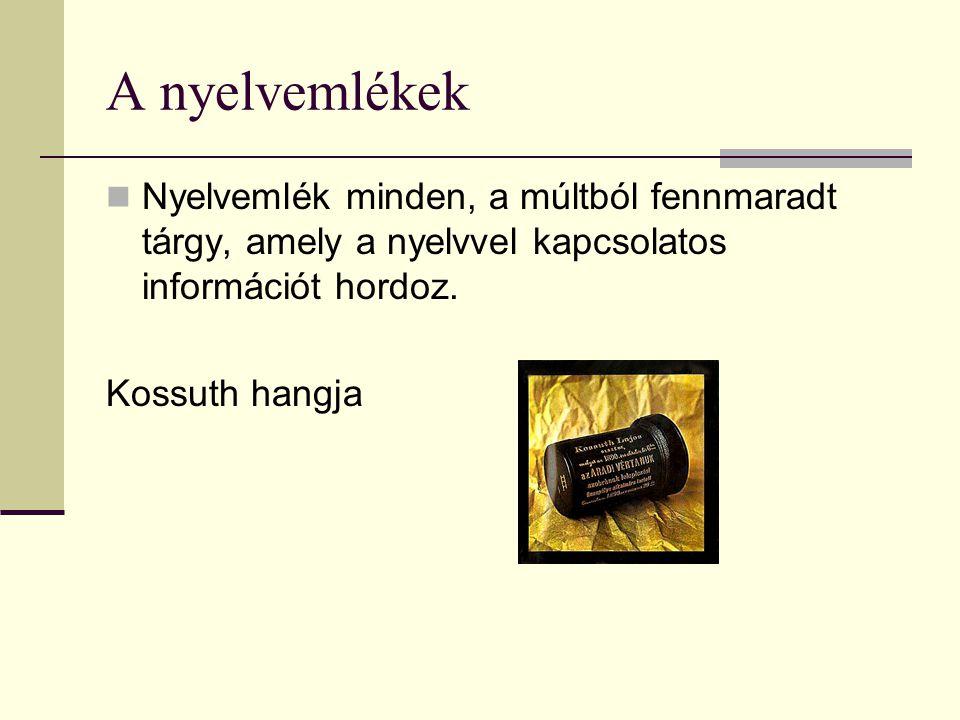 A nyelvemlékek Nyelvemlék minden, a múltból fennmaradt tárgy, amely a nyelvvel kapcsolatos információt hordoz. Kossuth hangja