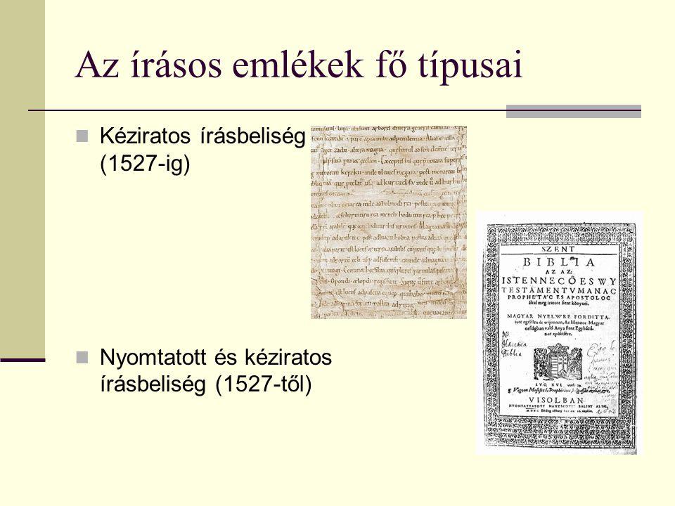 Az írásos emlékek fő típusai Kéziratos írásbeliség (1527-ig) Nyomtatott és kéziratos írásbeliség (1527-től)