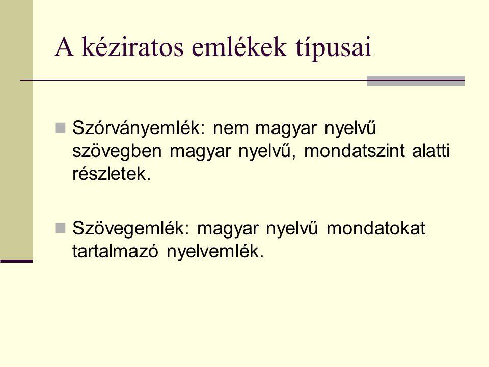A kéziratos emlékek típusai Szórványemlék: nem magyar nyelvű szövegben magyar nyelvű, mondatszint alatti részletek. Szövegemlék: magyar nyelvű mondato
