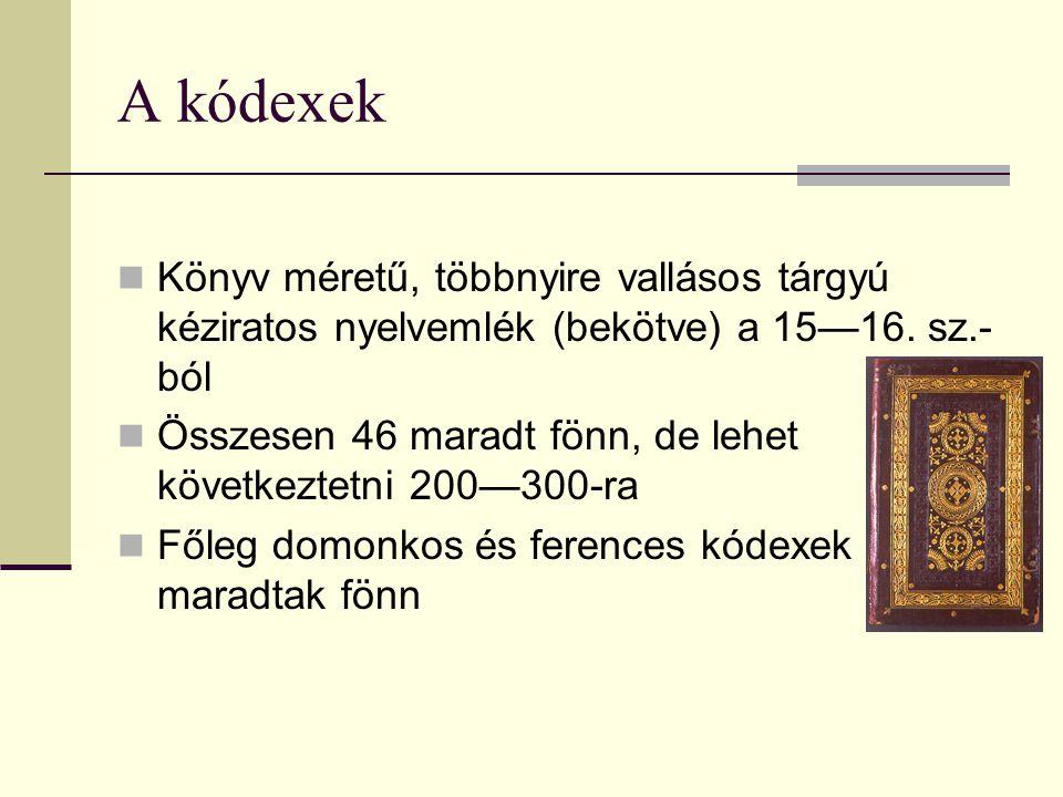 A kódexek Könyv méretű, többnyire vallásos tárgyú kéziratos nyelvemlék (bekötve) a 15—16. sz.- ból Összesen 46 maradt fönn, de lehet következtetni 200