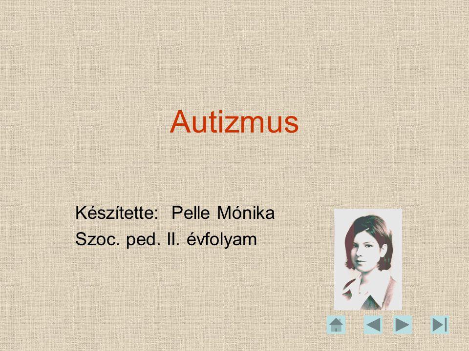 Autizmus Készítette: Pelle Mónika Szoc. ped. II. évfolyam