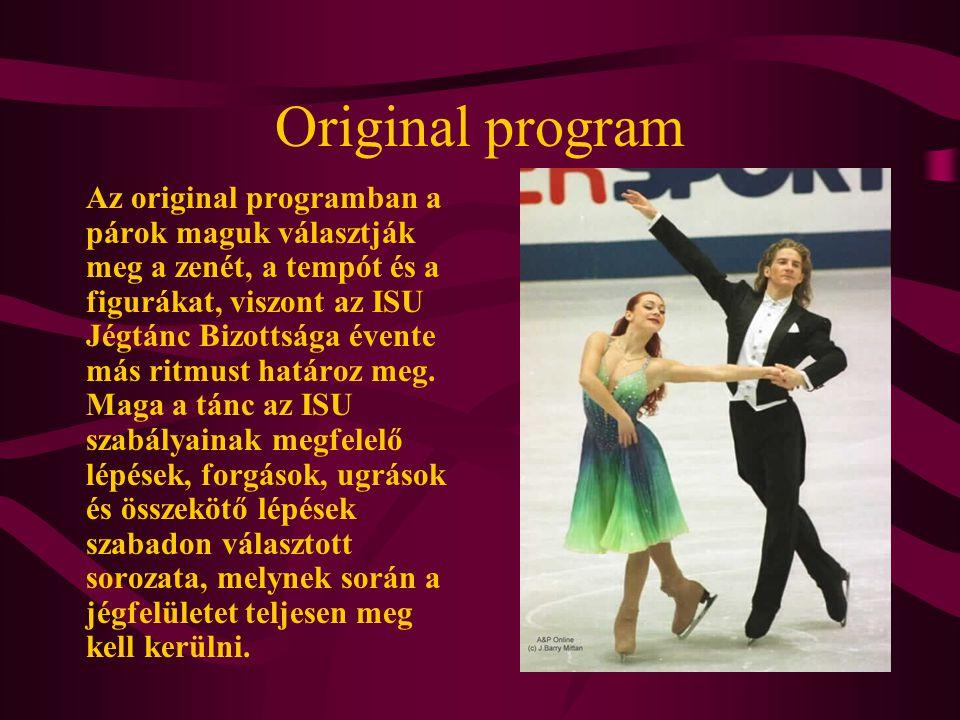 Original program Az original programban a párok maguk választják meg a zenét, a tempót és a figurákat, viszont az ISU Jégtánc Bizottsága évente más ri