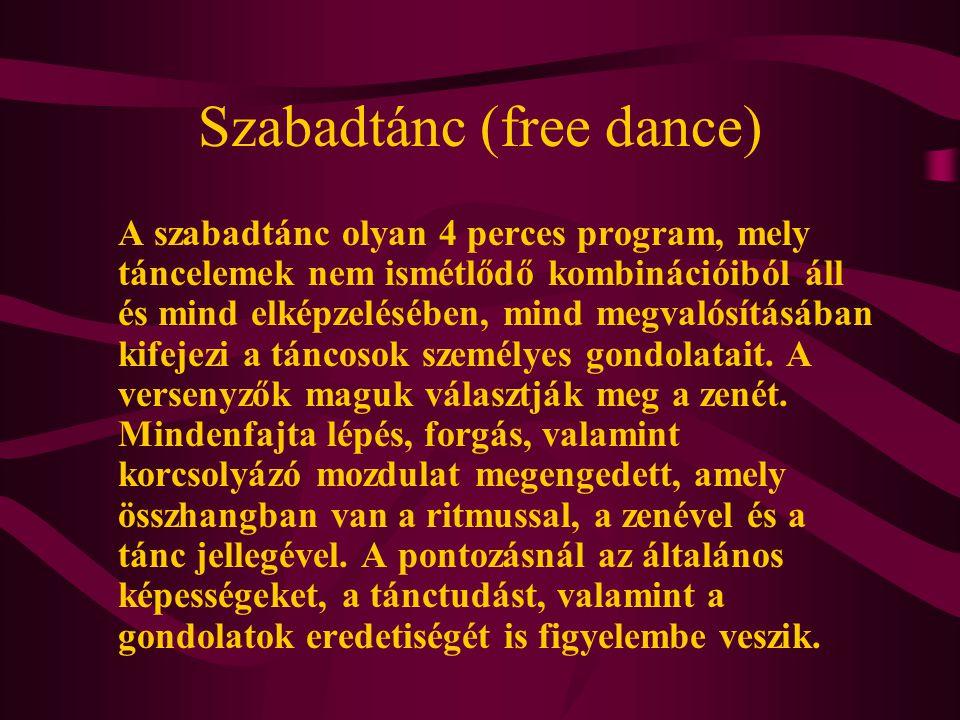 Szabadtánc (free dance) A szabadtánc olyan 4 perces program, mely táncelemek nem ismétlődő kombinációiból áll és mind elképzelésében, mind megvalósítá