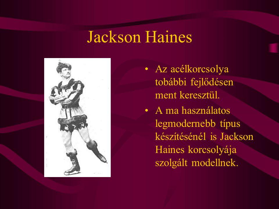 Jackson Haines Az acélkorcsolya tobábbi fejlődésen ment keresztül. A ma használatos legmodernebb típus készítésénél is Jackson Haines korcsolyája szol