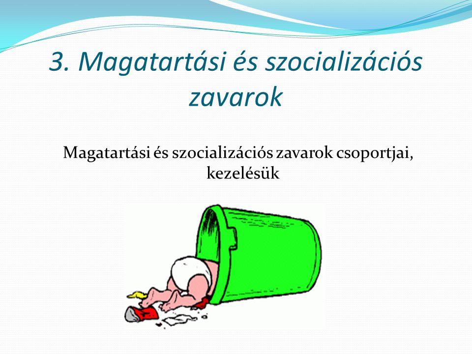 3. Magatartási és szocializációs zavarok Magatartási és szocializációs zavarok csoportjai, kezelésük
