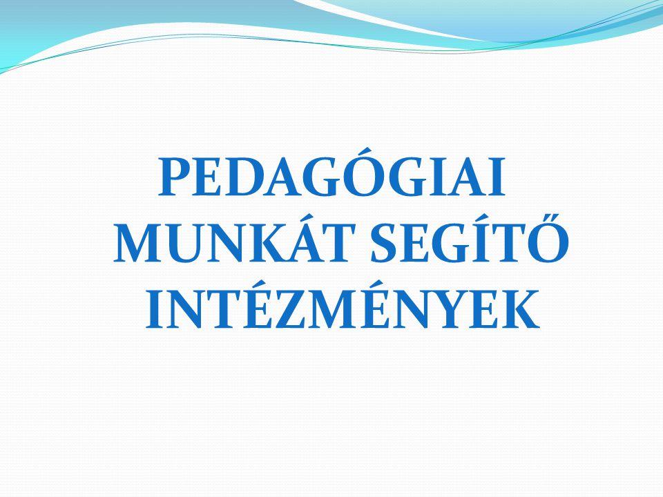 PEDAGÓGIAI MUNKÁT SEGÍTŐ INTÉZMÉNYEK