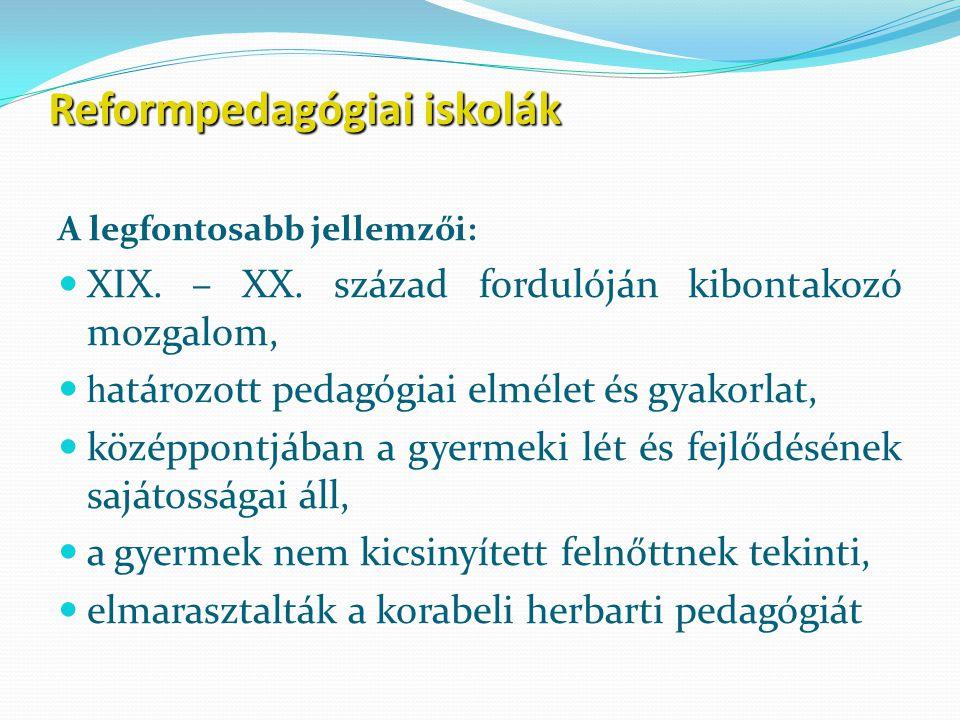 Reformpedagógiai iskolák A legfontosabb jellemzői: XIX.