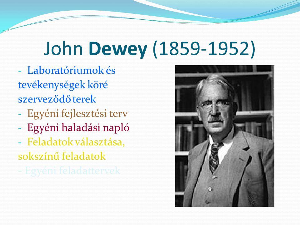 John Dewey (1859-1952) - Laboratóriumok és tevékenységek köré szerveződő terek - Egyéni fejlesztési terv - Egyéni haladási napló - Feladatok választása, sokszínű feladatok - Egyéni feladattervek