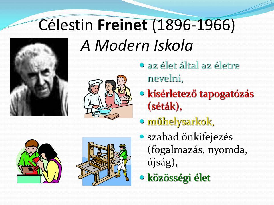 Célestin Freinet (1896-1966) A Modern Iskola az élet által az életre nevelni, az élet által az életre nevelni, kísérletező tapogatózás (séták), kísérletező tapogatózás (séták), műhelysarkok, műhelysarkok, szabad önkifejezés (fogalmazás, nyomda, újság), szabad önkifejezés (fogalmazás, nyomda, újság), közösségi élet közösségi élet