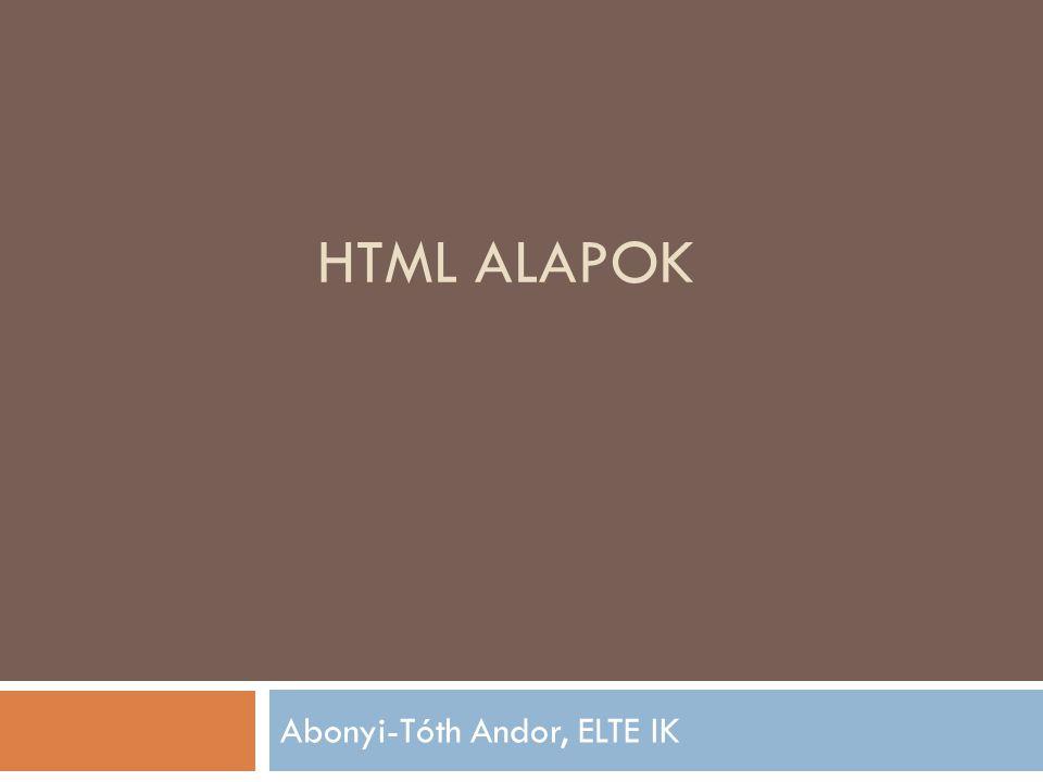 HTML ALAPOK Abonyi-Tóth Andor, ELTE IK