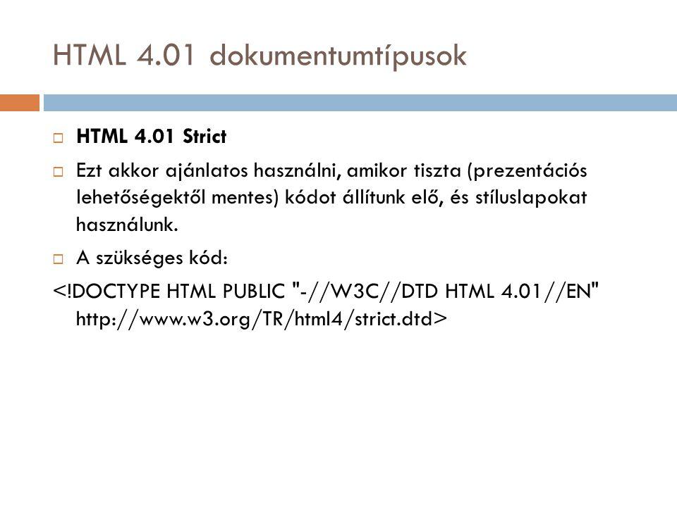 HTML 4.01 dokumentumtípusok  HTML 4.01 Strict  Ezt akkor ajánlatos használni, amikor tiszta (prezentációs lehetőségektől mentes) kódot állítunk elő, és stíluslapokat használunk.