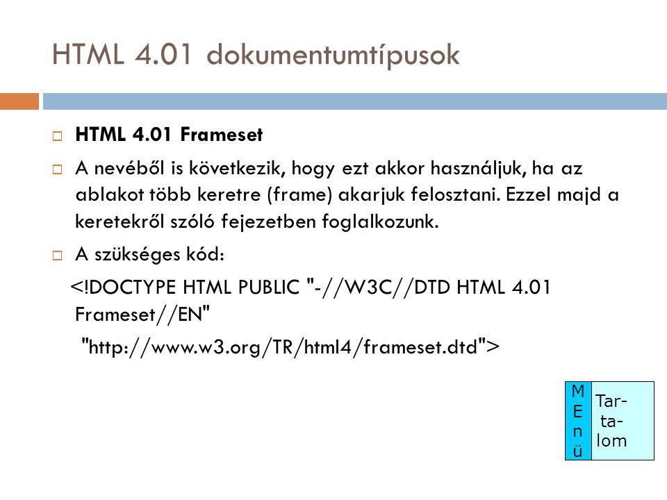 HTML 4.01 dokumentumtípusok  HTML 4.01 Frameset  A nevéből is következik, hogy ezt akkor használjuk, ha az ablakot több keretre (frame) akarjuk felosztani.