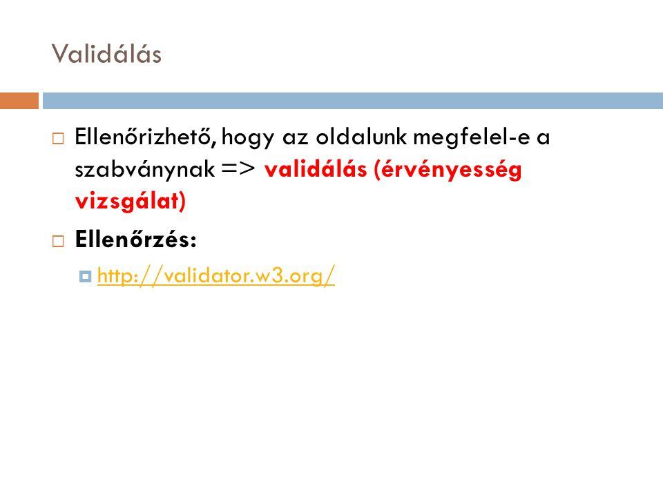 Validálás  Ellenőrizhető, hogy az oldalunk megfelel-e a szabványnak => validálás (érvényesség vizsgálat)  Ellenőrzés:  http://validator.w3.org/ http://validator.w3.org/