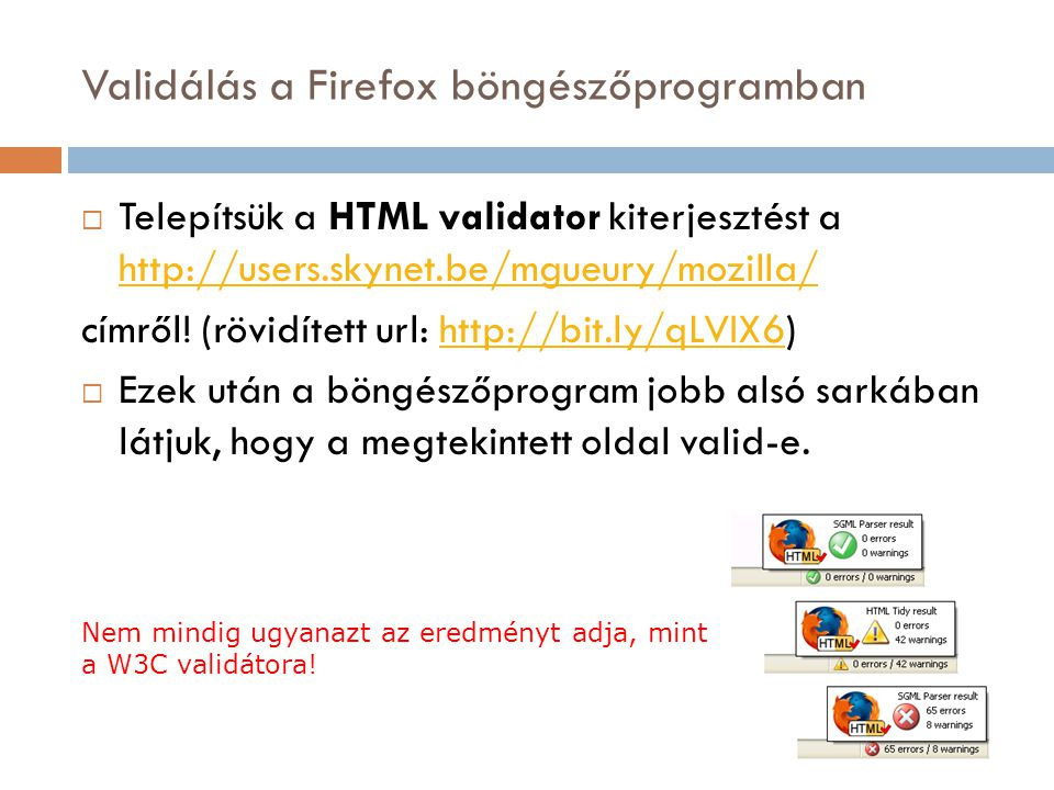 Validálás a Firefox böngészőprogramban  Telepítsük a HTML validator kiterjesztést a http://users.skynet.be/mgueury/mozilla/ http://users.skynet.be/mgueury/mozilla/ címről.